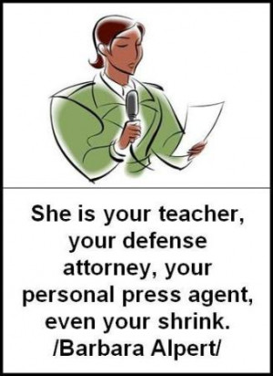 She is your teacher, your defense attorney, your personal press agent ...