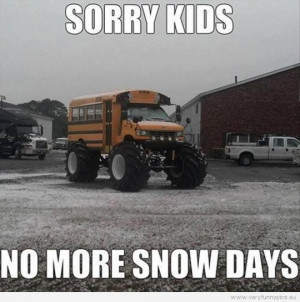 Funny Picture - Sorry kids, no more snow days - Monstertruck bus