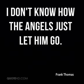 Frank Thomas - I don't know how the Angels just let him go.