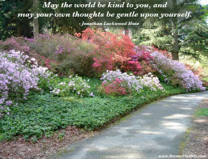 May the world be kind to you ,