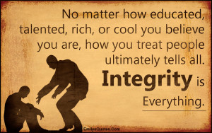 ... , integrity, being a good person, morality, inspirational, unknown