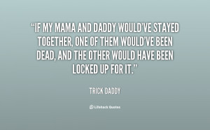quote-Trick-Daddy-if-my-mama-and-daddy-wouldve-stayed-10452.png
