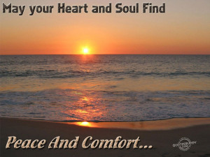 May your heart and soul find peace and comfort.