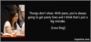 ... to get panty lines and I think that's just a big mistake. - Lexa Doig