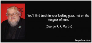 You'll find truth in your looking glass, not on the tongues of men ...