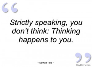 Strictly speaking - Eckhart Tolle - Quotes and sayings