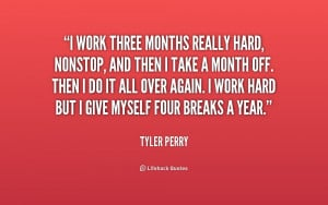 quote-Tyler-Perry-i-work-three-months-really-hard-nonstop-206165_1.png