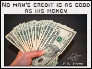 No Man's Credit Is As Good As His Money