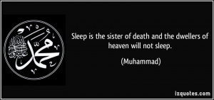 Sleep is the sister of death and the dwellers of heaven will not sleep ...