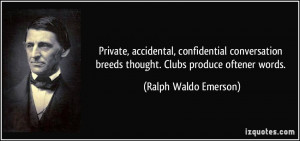... breeds thought. Clubs produce oftener words. - Ralph Waldo Emerson
