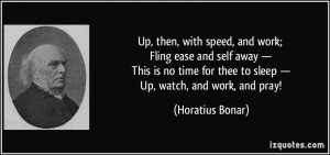 ... time for thee to sleep — Up, watch, and work, and pray! - Horatius