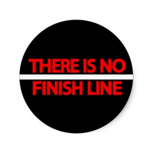 There is no finish line - Life Quote.