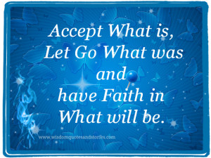 ... let go what was and have faith in what will be - Wisdom Quotes and