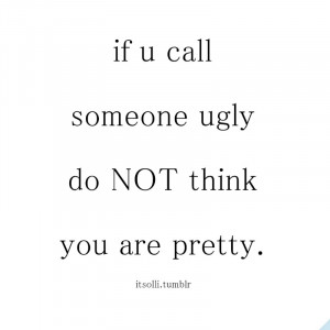 If U Call Someone Ugly Do Not Think You Are Pretty - Advice Quote