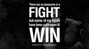 ... but some of my fights have been a pleasure to win. – Muhammad Ali