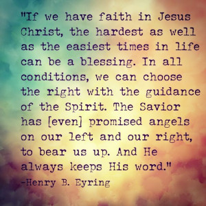 From Elder Eyring's talk: Mountains to Climb. Such a beautiful message ...