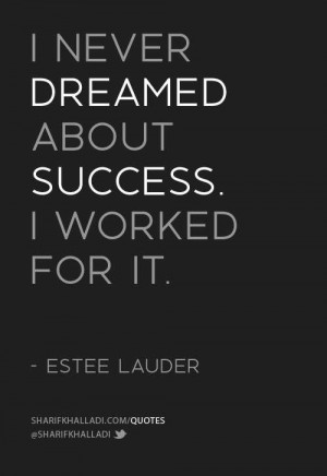 , Work Hard, Estes Lauder, Success Quotes, Dreams, Esté Lauder, Hard ...