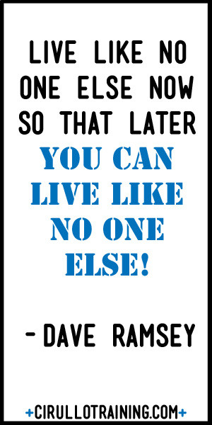 ... one else now so that later you can live like no one else. Dave Ramsey