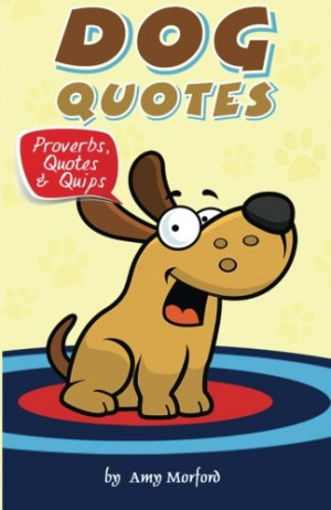 Dog quotes and sayings from the famous and not so famous!