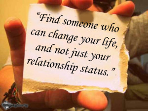 ... who can change your life, and not just your relationship status