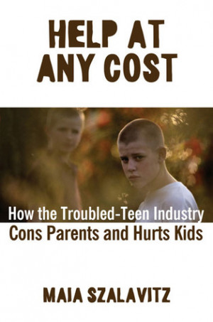 ... Any Cost: How the Troubled-Teen Industry Cons Parents and Hurts Kids