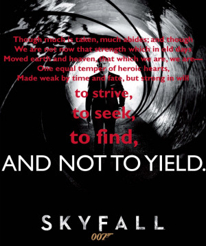 James Bond in Skyfall...quoting Ulysses by Lord Alfred Tennyson