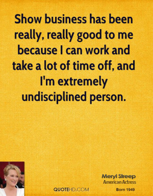 ... and take a lot of time off, and I'm extremely undisciplined person