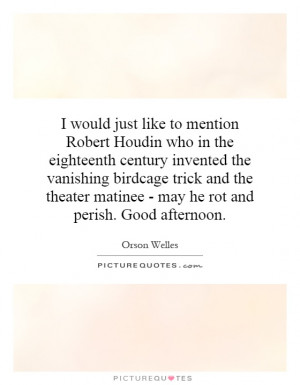 would just like to mention Robert Houdin who in the eighteenth century ...
