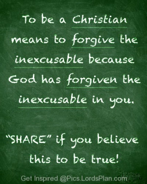 Meaning of Being a Christian, It means to forgive others no matter ...