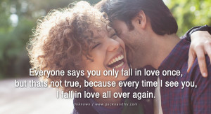 quotes about love Everyone says you only fall in love once, but thats ...