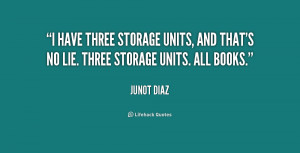 have three storage units, and that's no lie. Three storage units ...