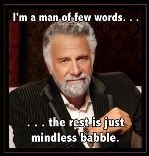 The most interesting man on earth.