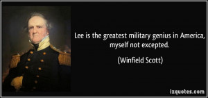 Lee is the greatest military genius in America, myself not excepted ...