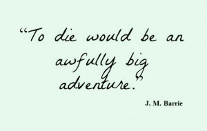 J m barrie quotes tattoos quotesgram for To die would be an awfully big adventure tattoo