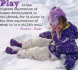 ... highlights the Importance and Power of Play - quote from froebel