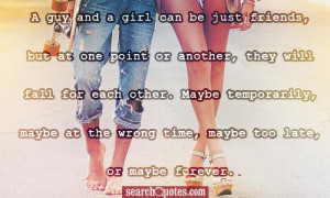 girl can be just friends, but at one point or another, they will fall ...