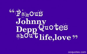 ... Depp quotes about life,Johnny Depp love quotes,Johnny Depp movie