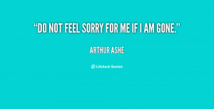 quote-Arthur-Ashe-do-not-feel-sorry-for-me-if-61884.png