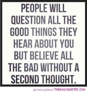 ... about you but believe all the bad without a second thought love quote