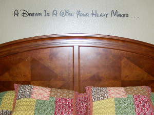 Dream is a Wish Your Heart Makes - A Disney wall quotation above the ...