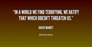 In a world we find terrifying we ratify that which doesn 39 t threaten
