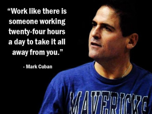 Work like there is someone working 24 hours a day to take it away from ...