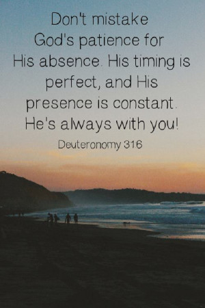 Don't mistake God's patience for His absence.