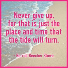 good reminder from Harriet Beecher Stowe to to never give up!