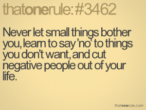 Never let small things bother you, learn to say 'no' to things you don ...