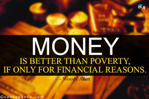 Money is better than poverty, if only for financial reasons.