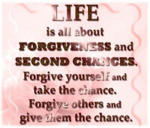 Life is all about forgiveness and second chances quote