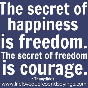 The Secret of Happiness Is Freedom ~ Freedom Quote