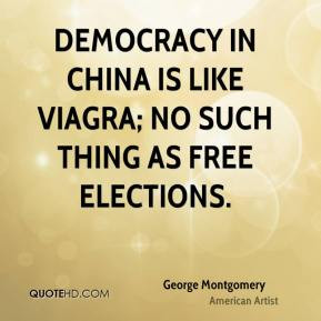 George Montgomery - Democracy in China is like Viagra; no such thing ...
