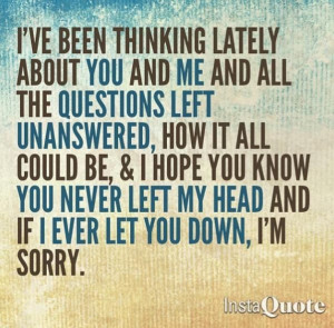 know you never left my head amp if i ever let you down i m sorry sorry ...